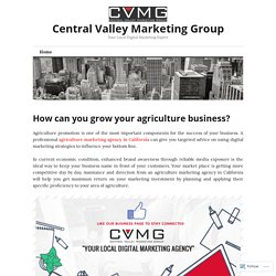 How can you grow your agriculture business? – Central Valley Marketing Group