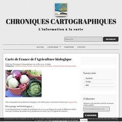 Carte de France de l'Agriculture biologique - Chroniques Cartographiques