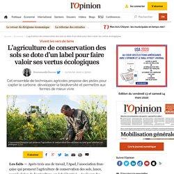 L OPINION 02/02/20 L'agriculture de conservation des sols se dote d'un label pour faire valoir ses vertus écologiques