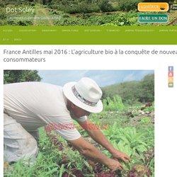 France Antilles mai 2016 : L'agriculture bio à la conquête de nouveaux consommateurs - Dot Soley