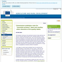 """COMMISSION EUROPEENNE 19/06/14 Commission publishes rules for """"mountain product"""" label and clarifies other elements of EU quality labels"""