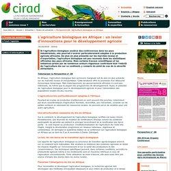 CIRAD 19/10/18 L'agriculture biologique en Afrique : un levier d'innovations pour le développement agricole