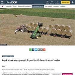 L'agriculture belge pourrait disparaître d'ici une dizaine d'années