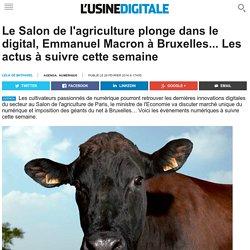 Le Salon de l'agriculture plonge dans le digital, Emmanuel Macron à Bruxelles... Les actus à suivre cette semaine