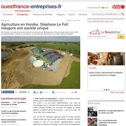 OUEST FRANCE ENTREPRISE 17/06/14 Agriculture en Vendée. Stéphane Le Foll inaugure une société unique (méthanisation)