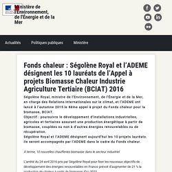 MEDM 03/08/16 Fonds chaleur - Ségolène Royal et l'ADEME désignent les 10 lauréats de l'Appel à projets Biomasse Chaleur Industrie Agriculture Tertiaire (BCIAT) 2016
