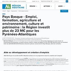 Pays Basque - Emploi, formation, agriculture et environnement, culture et patrimoine : la Région investit plus de 23 M€ pour les Pyrénées-Atlantiques / Communiqués de presse / Espace presse / Région / Conseil régional d'Aquitaine