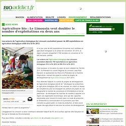 BIOADDICT 20/05/11 Agriculture bio : Le Limousin veut doubler le nombre d'exploitations en deux ans