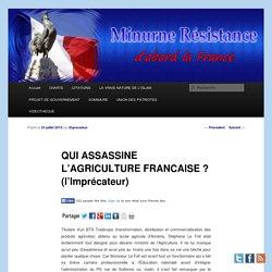 QUI ASSASSINE L'AGRICULTURE FRANCAISE ? (l'Imprécateur)