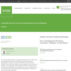"""spore_cta_int 26/09/19 Face au développement du big data, l'agriculture """"intelligente"""" est-elle éthique? Des """"registres distribués"""" pour une meilleure confidentialité des données À l'ère numérique, personne ne doit rester sur la touche Le big data doit ê"""