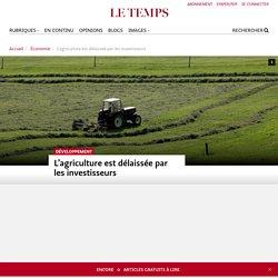 L'agriculture est délaissée par les investisseurs - Le Temps