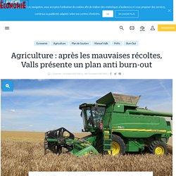 Agriculture : après les mauvaises récoltes, Valls présente un plan anti burn-out - le Parisien