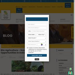 BSc Agriculture – Scope and Career Opportunities in India