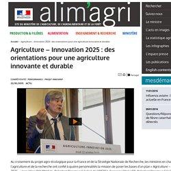 MAAF 22/10/15 Agriculture – Innovation 2025 : des orientations pour une agriculture innovante et durable
