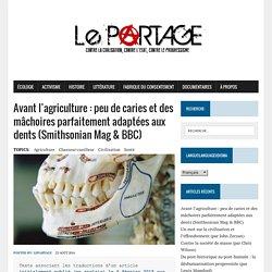 Avant l'agriculture : peu de caries et des mâchoires parfaitement adaptées aux dents (Smithsonian Mag & BBC)