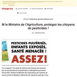 M le Ministre de l'Agriculture, protégez les citoyens de pesticides