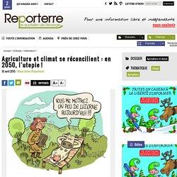 Agriculture et climat se réconcilient: en 2050, l'utopie!