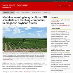 IOWA STATE UNIVERSITY 12/09/19 Machine learning in agriculture: ISU scientists are teaching computers to diagnose soybean stress