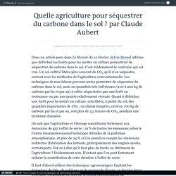 Quelle agriculture pour séquestrer du carbone dans le sol ? par Claude Aubert