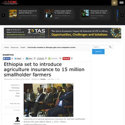 Ethiopia set to introduce agriculture insurance to 15 million smallholder farmers