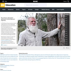Bruce Pascoe: Aboriginal agriculture, technology and ingenuity - History,Geography,Science,Technologies (1,2,3,4,5,6,7,8,9,10)