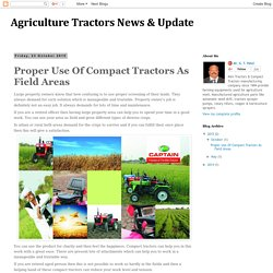 Agriculture Tractors News & Update: Proper Use Of Compact Tractors As Field Areas