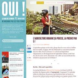 L'agriculture urbaine ça pousse, la preuve par 5 !