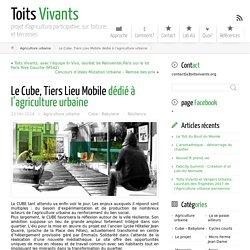 Le Cube, Tiers Lieu Mobile dédié à l'agriculture urbaine ← Toits Vivants