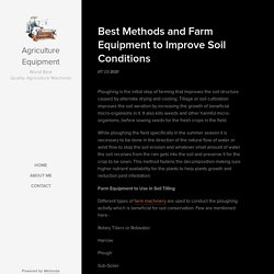 Best Methods and Farm Equipment to Improve Soil Conditions