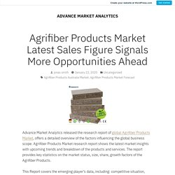Agrifiber Products Market Latest Sales Figure Signals More Opportunities Ahead – ADVANCE MARKET ANALYTICS