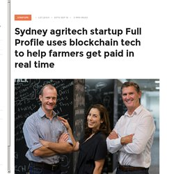 Sydney agritech startup Full Profile uses blockchain tech to help farmers get paid in real time