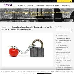 Agroalimentaire : le projet de nouvelle norme ISO 22000 est ouvert aux commentaires