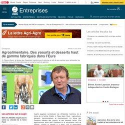 OUEST FRANCE ENTREPRISE 21/06/16 Agroalimentaire. Des yaourts et desserts haut de gamme fabriqués dans l'Eure (ferme des peupliers)