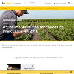 Agroalimentaire : les tendances de l'innovation en 2016