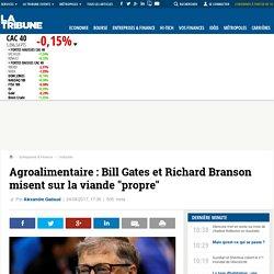 """Agroalimentaire : Bill Gates et Richard Branson misent sur la viande """"propre"""""""