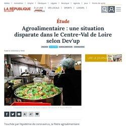 REPUBLIQUE DU CENTRE 10/04/20 Agroalimentaire : une situation disparate dans le Centre-Val de Loire selon Dev'up