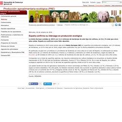 España confirma su liderazgo en producción ecológica. Producción agroalimentaria ecológica (PAE). Generalitat de Catalunya