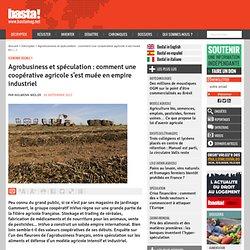 Agrobusiness et spéculation : comment une coopérative agricole s'est muée en empire industriel - Vous avez dit coopérative ?