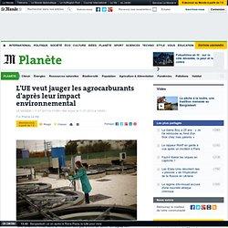 L'UE veut jauger les agrocarburants d'après leur impact environnemental