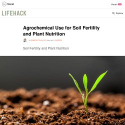 Agrochemical Use for Soil Fertility and Plant Nutrition
