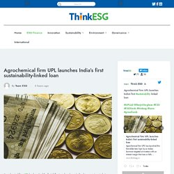 Agrochemical firm UPL launches India's first sustainability-linked loan -