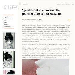 Agrodolce.it : La mozzarella gourmet di Rosanna Marziale