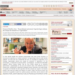 """LE NOUVEL ECONOMISTE 24/02/16 François Houllier, Inra : """"En produisant autrement, l'agroécologie redonne des marges de manœuvre à l'agriculture"""""""