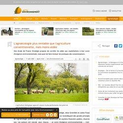 ACTU ENVIRONNEMENT 11/08/20 L'agroécologie plus rentable que l'agriculture conventionnelle, mais moins aidée