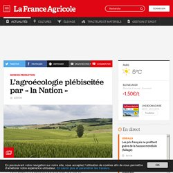 Mode de production : L'agroécologie plébiscitée par « la Nation »