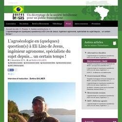 L'agroécologie en (quelques) question(s) à Eli Lino de Jesus, ingénieur agronome, spécialiste du sujet depuis... un certain temps ! - Autres Brésils
