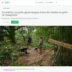 En Ardèche, un jardin agroécologique forme des citadins en quête de changement Par GEO avec AFP - Publié le 10/09/2020 à 14h46 - Mis à jour le 10/09/2020