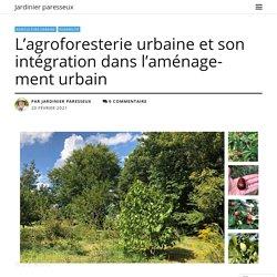 L'agroforesterie urbaine et son intégration dans l'aménagement urbain
