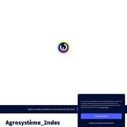 Agrosystème_2ndes by chloe.archinard on Genial.ly