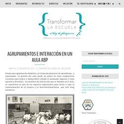 AGRUPAMIENTOS E INTERACCIÓN EN UN AULA ABP - Transformar la escuela